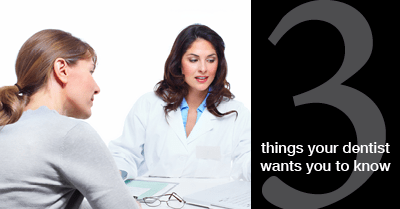3 things your dentist wants you to know